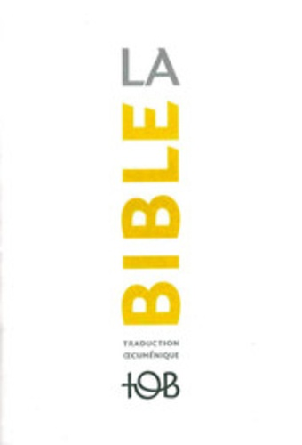 Cerf - La Bible TOB - Traduction oecuménique avec introductions, notes essentielles, glossaire.