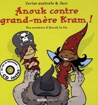 Cerise australe et  Jace - Anouk contre grand-mère Kram ! - Une aventure d'Anouk la fée. 1 CD audio