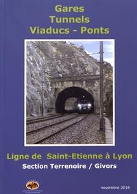CERPI - Les ouvrages d'art ferroviaires de Terrenoire à Givors - Ligne de Saint-Etienne à Lyon : gares, tunnels, viaducs, ponts.