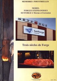 CERPI - Morel, Forges Stéphanoises, Setforge - Trois siècles de forge.