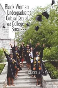 Cerri Banks - Black Women Undergraduates, Cultural Capital, and College Success.