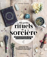 Cerridwen Greenleaf - Mes rituels de sorcière - Cristaux de protection, potions de plantes, élixirs de Lune - Connectez-vous aux pouvoirs de la nature et révélez votre magie.
