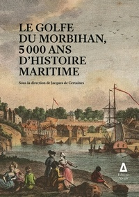 Certaines jacques De - le golfe du morbihan : 5000 ans d'histoire maritime.