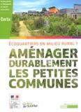 CERTU - Aménager durablement les petites communes - Ecoquartiers en milieur rural ?.
