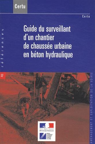 CERTU - Guide du surveillant d'un chantier de chaussée urbaine en béton hydraulique.