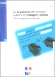 CERTU - La dévolution des services publics de transport urbain - Tome 1, La délégation de service public.