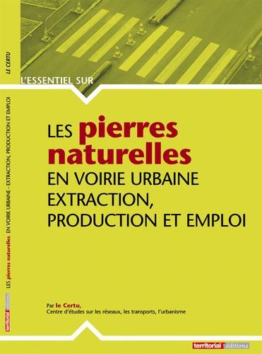 CERTU et Antoine Leroux - Les pierres naturelles en voirie urbaine - Extraction, production et emploi.