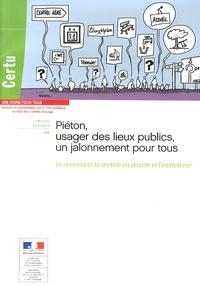 CERTU - Piéton, usager des lieux publics, un jalonnement pour tous - Le concevoir, le mettre en oeuvre et l'entretenir.