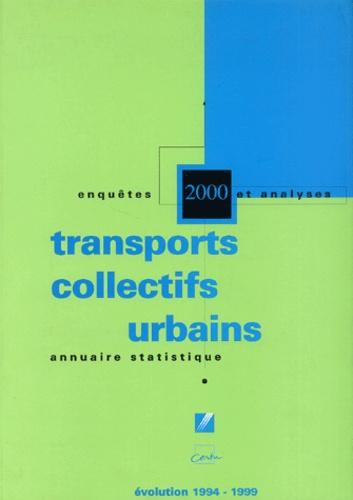CERTU - Transports collectifs urbains - Annuaire statistique 2000, évolution 1994-1999.
