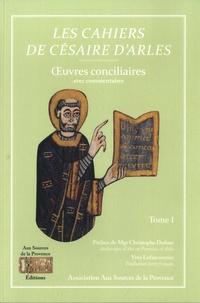 Césaire d'Arles - Les cahiers de Césaire d'Arles - Tome 1, Oeuvres conciliaires.