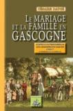 Césaire Daugé - Le mariage et la famille en Gascogne - D'après les proverbes et les chansons en gascon.