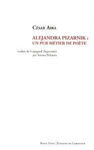 César Aira - Alejandra Pizarnik : un pur métier de poète.