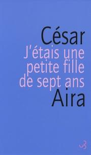 César Aira - J'étais une petite fille de sept ans.