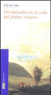 César Aira - Un episodio en la vida del pintor Viajero.