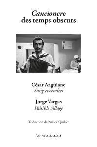 César Anguiano et Jorge Vargas - Cancionero des temps obscurs - Sang et cendres ; Paisible village.