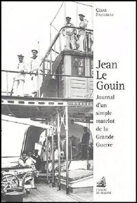 César Fauxbras - Jean Le Gouin - Journal d'un simple matelot de la Grande Guerre.