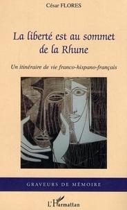César Florès - La liberté est au sommet de la Rhune : un itinéraire de vie franco-hispano-français : récit témoignage.