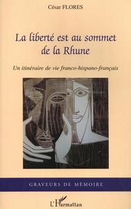 César Florès - La liberté est au sommet de la Rhune - Un itinéraire de vie franco-hispano-français.