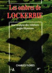 César Florès - Les ombres de Lockerbie - Une analyse des relations anglo-libyennes.