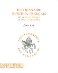 César Itier - Dictionnaire quechua-français - Suivi d'un lexique français-quechua.