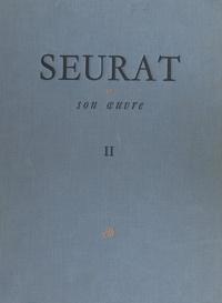 César Mange de Hauke et Paul Brame - Seurat et son œuvre (2). Catalogue des dessins - Notices et reproductions n° 214 à n° 712.