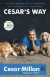 Cesar Millan - Cesar's Way - The Natural, Everyday Guide to Understanding and Correcting Common Dog Problems.