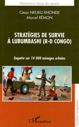 César Nkuku Khonde et Marcel Rémon - Stratégies de survie à Lumbubashi (R-D Congo) - Enquête sur 14 000 ménages urbains.