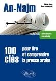 César Sakr et Eric Baldecchi - An-Najm, 100 clés pour lire et comprendre la presse arabe.