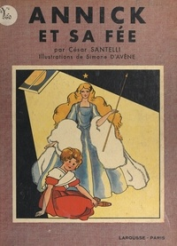 César Santelli et Simone d'Avène - Annick et sa fée - Conte de Noël avec 29 gravures, dont 8 en couleurs.