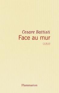 Cesare Battisti - Face au mur.
