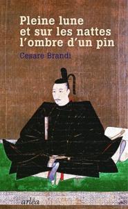 Cesare Brandi - Pleine lune, et sur les nattes, l'ombre d'un pin - Un historien de l'art en Asie.