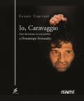 Cesare Capitani - Io, Caravaggio.