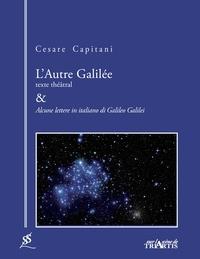Cesare Capitani - L'autre Galilée & Alcune lettere in italiano di Galileo Galilei.