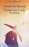 Cesare De Marchi - L'uomo con Il Sole In tasca.