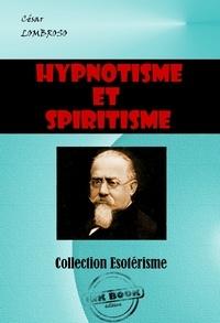 Cesare Lombroso - Hypnotisme et spiritisme - édition intégrale.