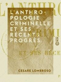 Cesare Lombroso - L'Anthropologie criminelle et ses récents progrès.