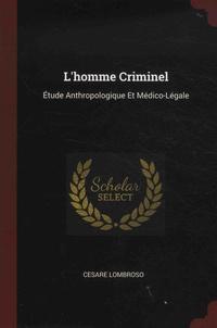 Cesare Lombroso - L'homme criminel - Etude anthropologique et médico-légale.