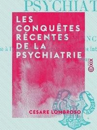 Cesare Lombroso - Les Conquêtes récentes de la psychiatrie - Conférence lue à l'assemblée générale du Congrès international de médecine de Moscou.