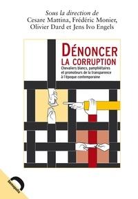 Cesare Mattina et Frédéric Monier - Dénoncer la corruption - Chevaliers blancs, pamphlétaires et promoteurs de la transparence à l'époque contemporaine.