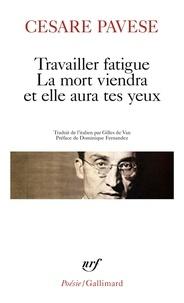 Cesare Pavese - Travailler fatigue ; La Mort viendra et elle aura tes yeux ; Poésies variées.
