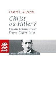 Cesare Zucconi - Christ ou Hitler ? - Vie du bienheureux Franz Jägerstätter.