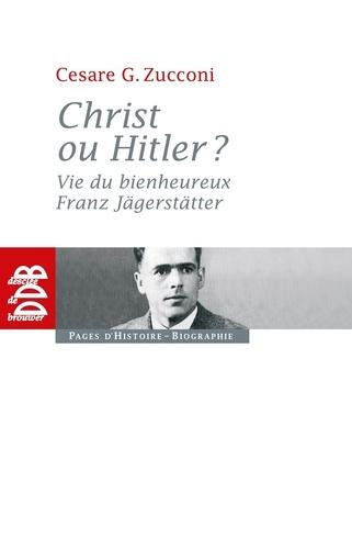 Christ ou Hitler ?. Vie du bienheureux Franz Jägerstätter