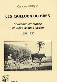 Césarine Marque - Les cailloux du Grès - Souvenirs d'enfance de Beauvoisin à Usson 1935-1950.