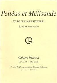 Charles Koechlin - Cahiers Debussy N° 27-28 / 2003-2004 : Pelléas et Mélisande.