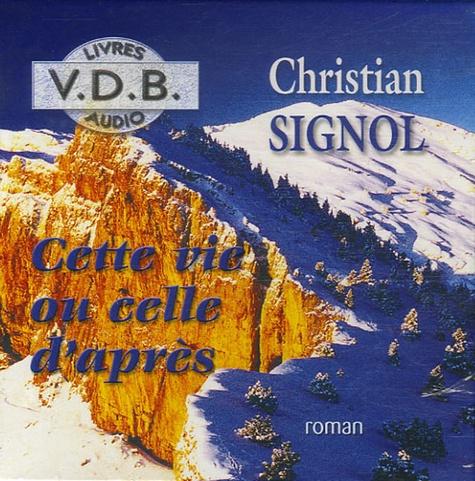 Christian Signol - Cette vie ou celle d'après. 4 CD audio