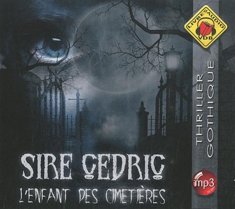 Sire Cédric - L'enfant des cimetières. 1 CD audio MP3