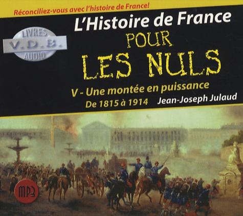Jean-Joseph Julaud - L'Histoire de France pour les Nuls - Tome 5, Une montée en puissance, de 1815 à 1914, CD audio MP3.