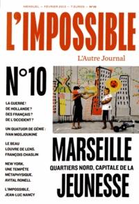 Yohanne Lamoulère et Béatrice Leca - L'impossible N° 10, Février 2013 : Marseille quartiers nord, capitale de la jeunesse.