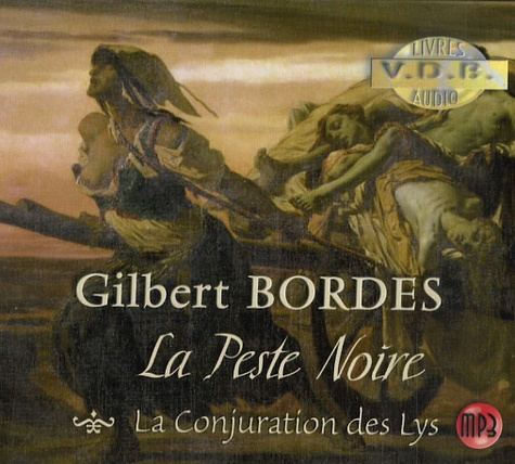 Gilbert Bordes - La Peste Noire - La Conjuration des Lys. 1 CD audio MP3