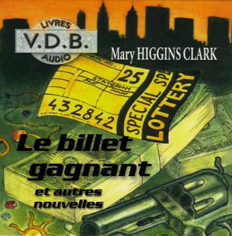 Mary Higgins Clark - Le billet gagnant et autres nouvelles. 1 CD audio